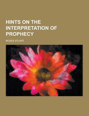 Theclassics.Us Hints on the Interpretation of Prophecy by Stuart, Moses [Paperback] at Sears.com