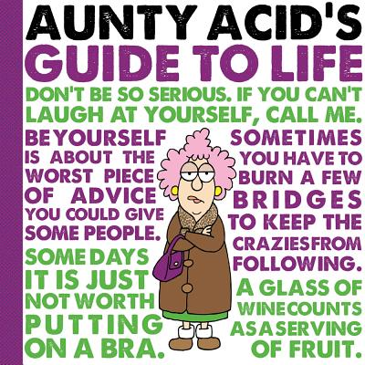 Aunty Acid's Guide to Life By Backland, Ged